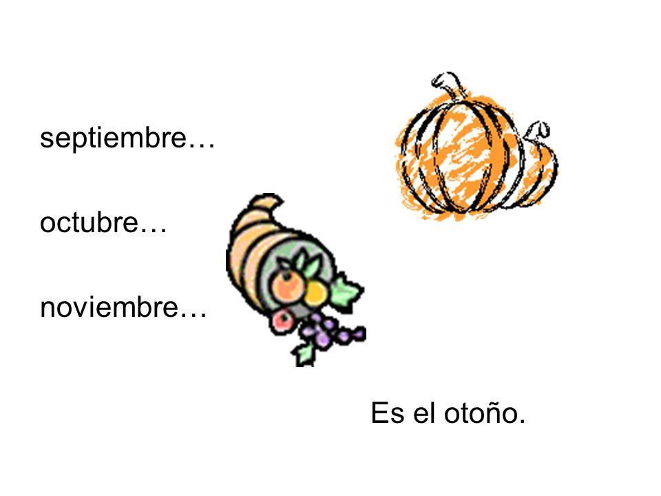 septiembre… octubre… noviembre… Es el otoño.