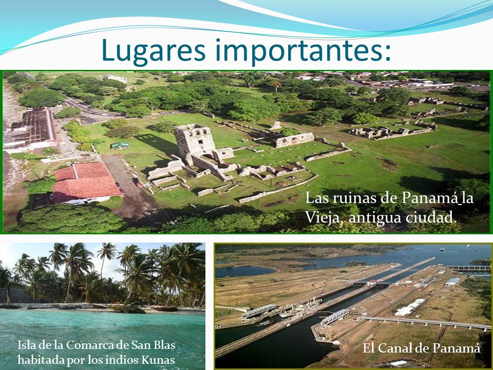 Lugares importantes: Las ruinas de Panamá la Vieja, antigua ciudad.