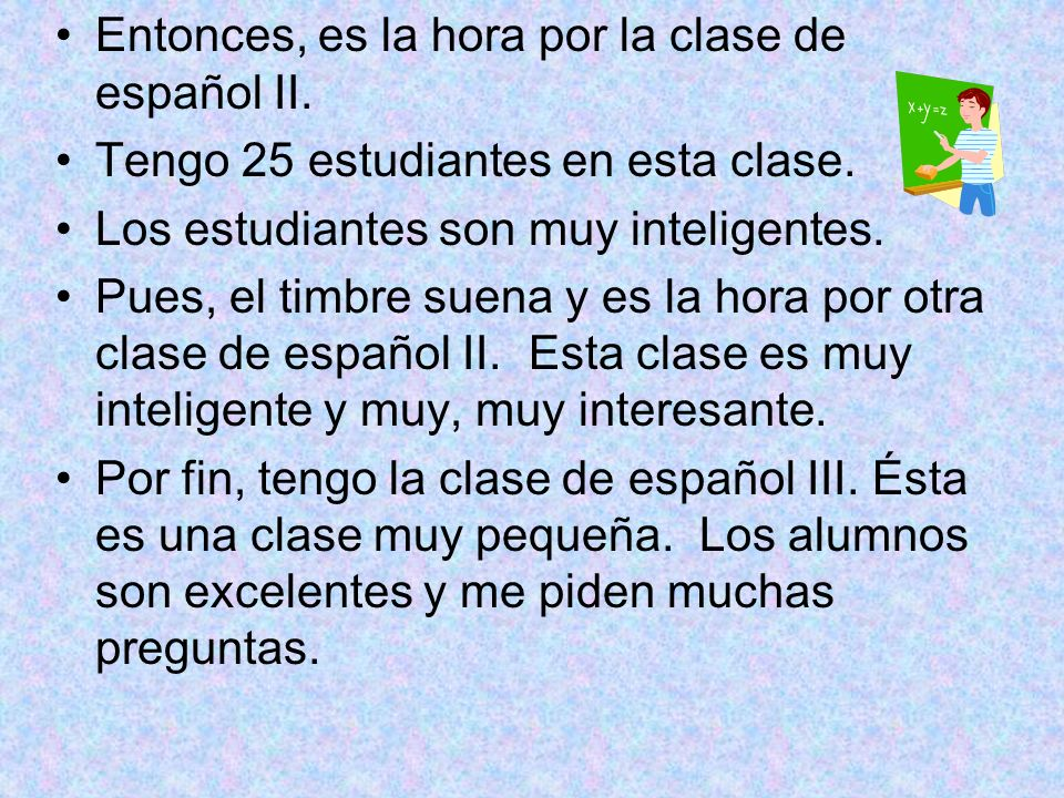 Entonces, es la hora por la clase de español II.