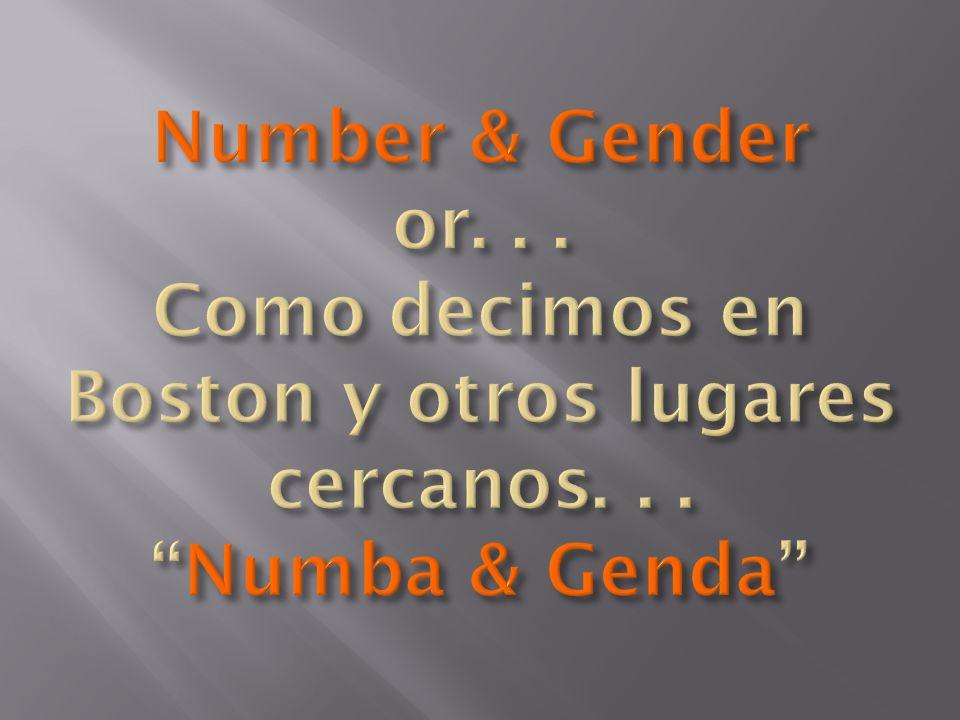 Number & Gender or. Como decimos en Boston y otros lugares cercanos