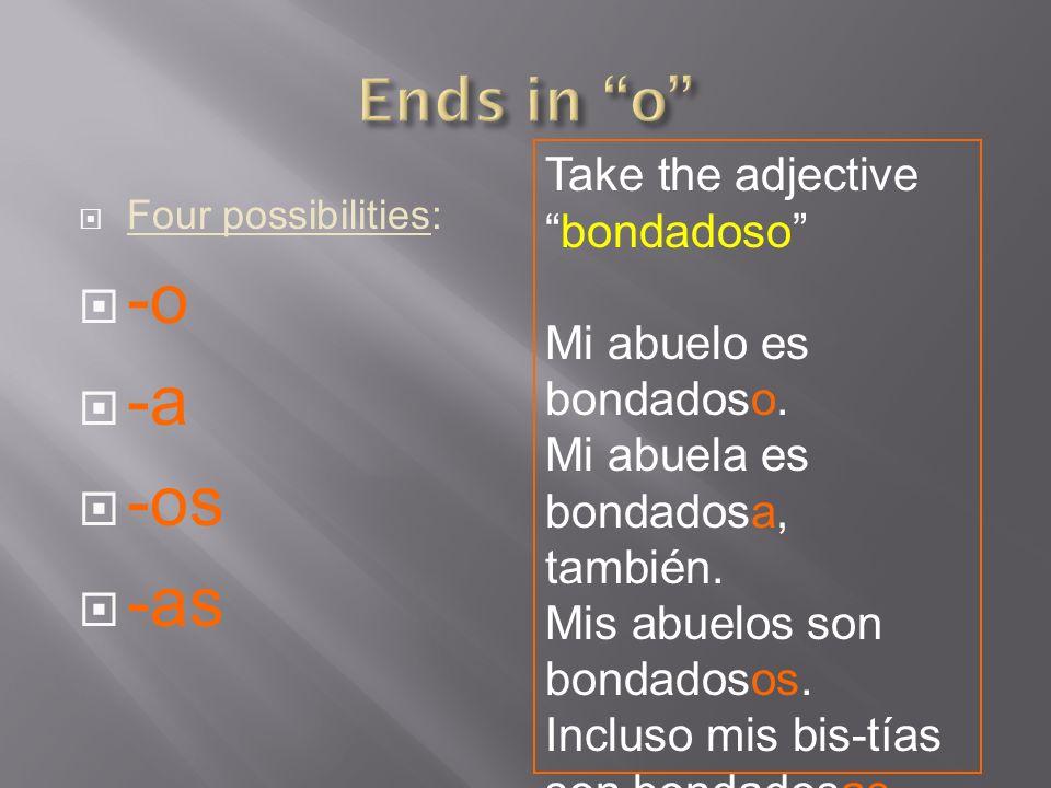 -o -a -os -as Ends in o Take the adjective bondadoso