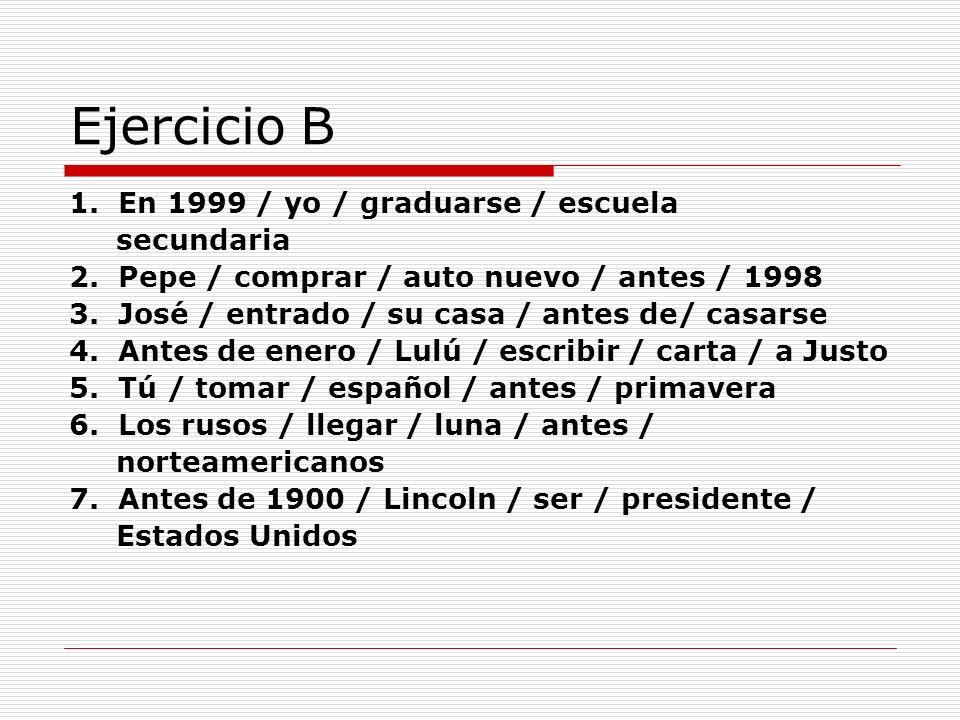 Ejercicio B 1. En 1999 / yo / graduarse / escuela secundaria