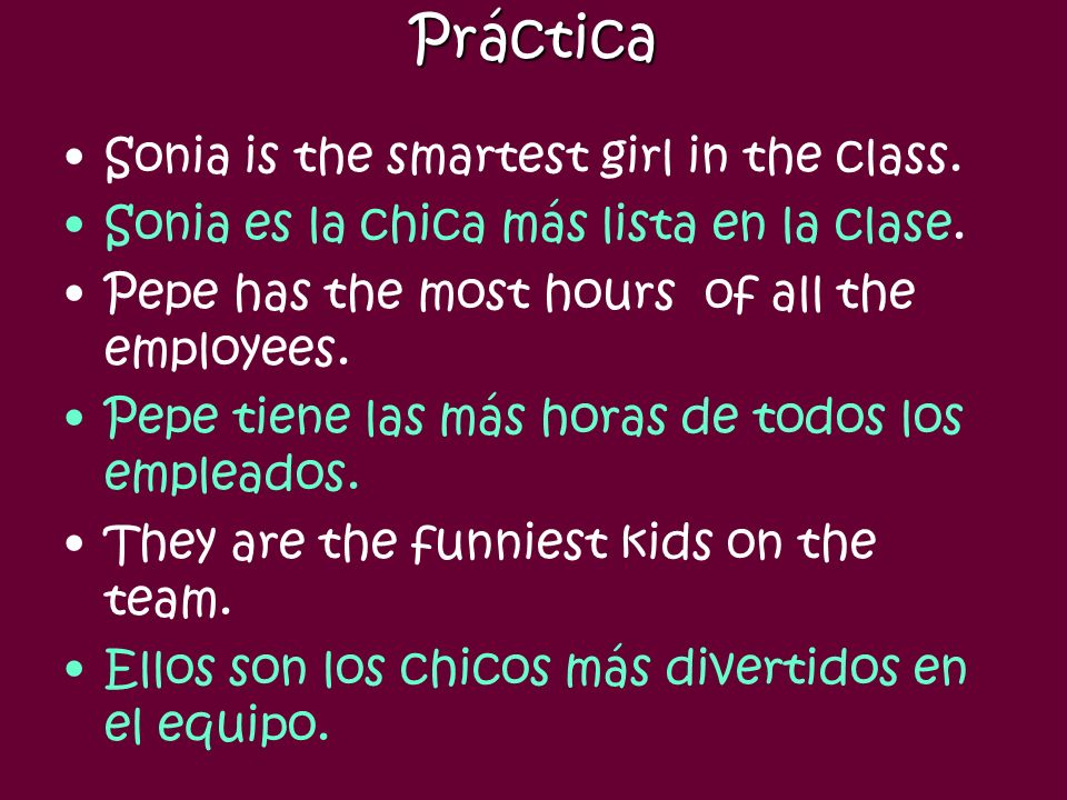 Práctica Sonia is the smartest girl in the class.