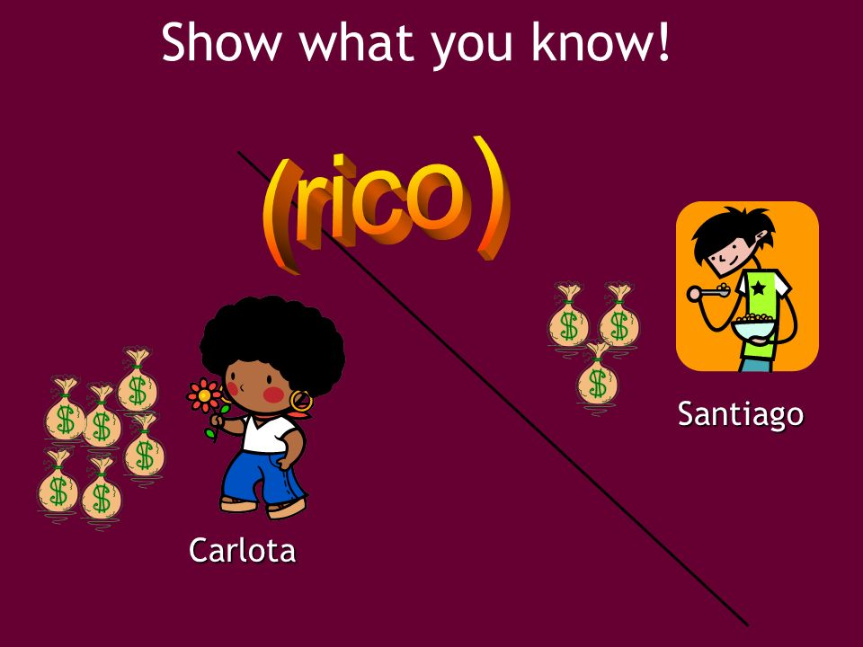 Show what you know! (rico) Santiago Carlota