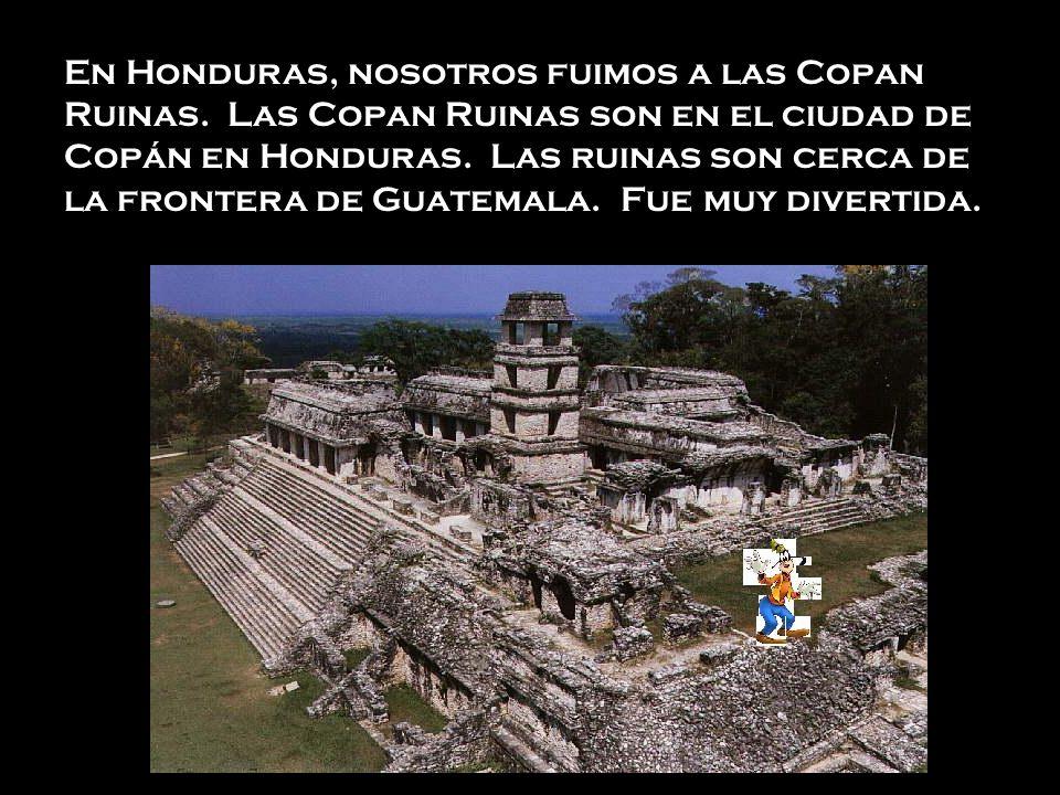 En Honduras, nosotros fuimos a las Copan Ruinas