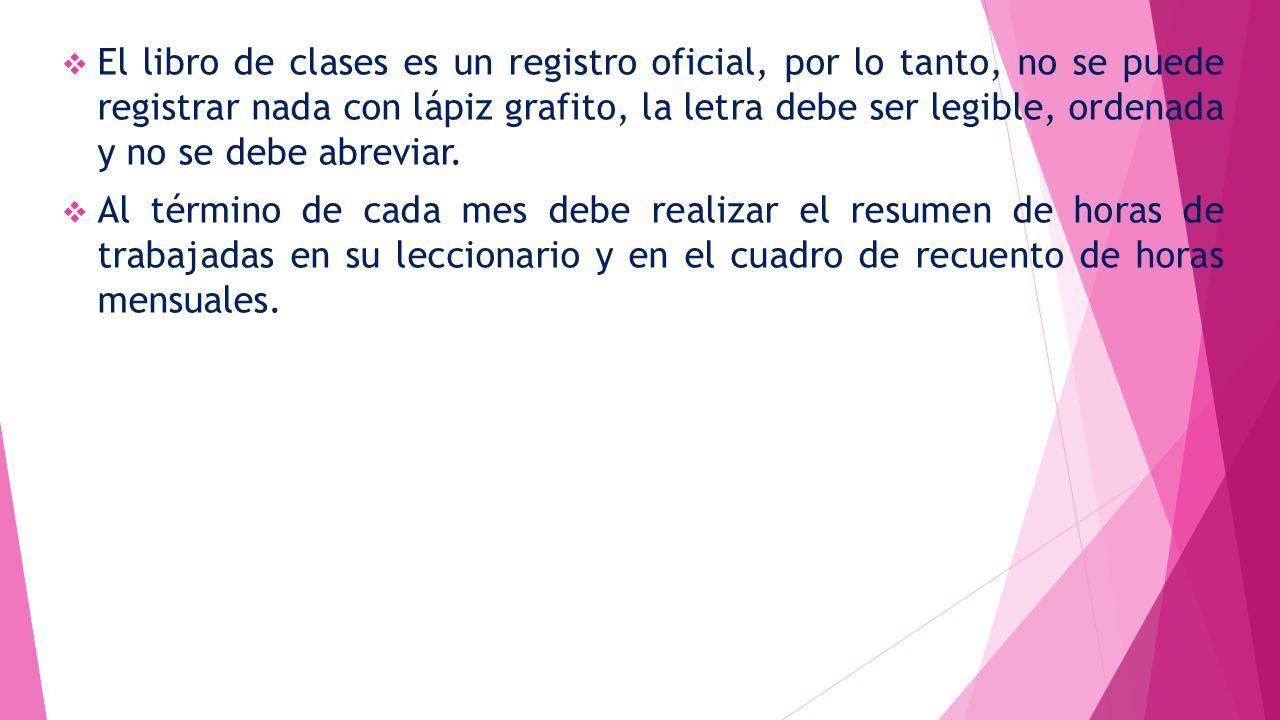 El libro de clases es un registro oficial, por lo tanto, no se puede registrar nada con lápiz grafito, la letra debe ser legible, ordenada y no se debe abreviar.