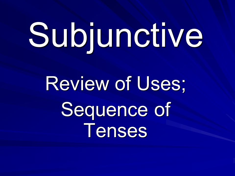 Review of Uses; Sequence of Tenses