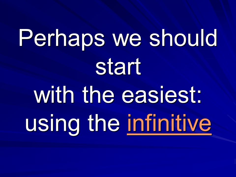 Perhaps we should start with the easiest: using the infinitive