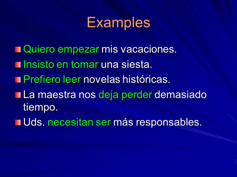Examples Quiero empezar mis vacaciones. Insisto en tomar una siesta.
