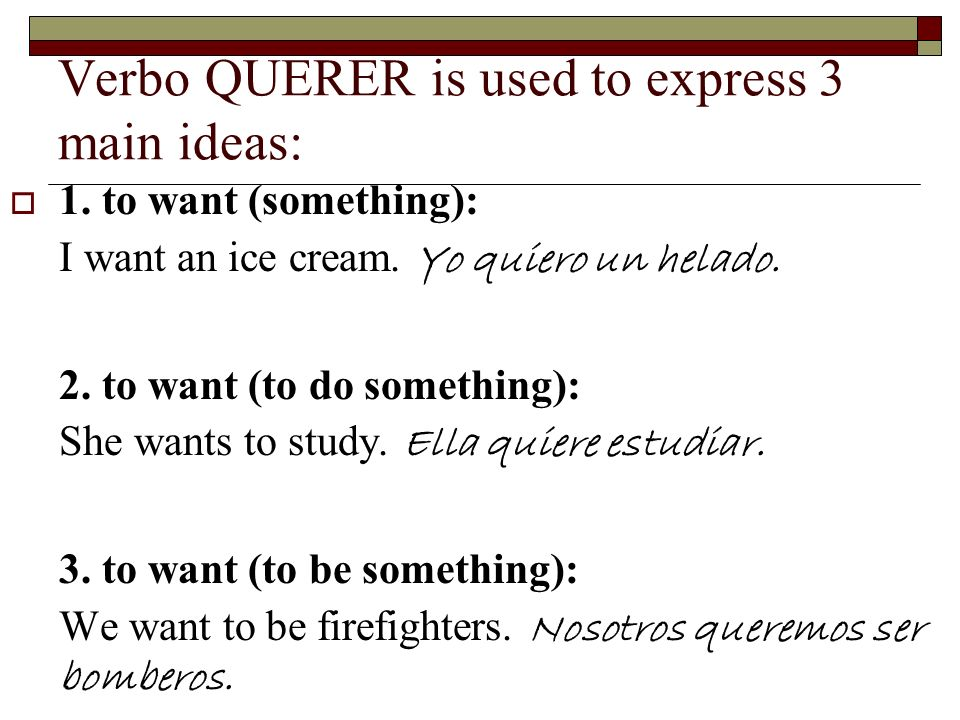 Verbo QUERER is used to express 3 main ideas: