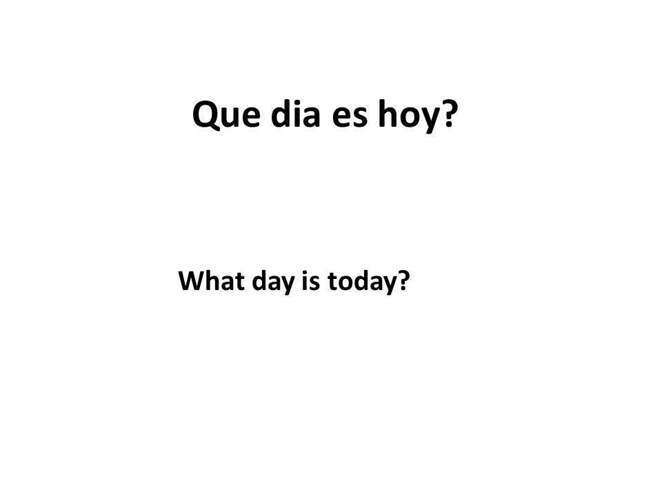 Que dia es hoy What day is today
