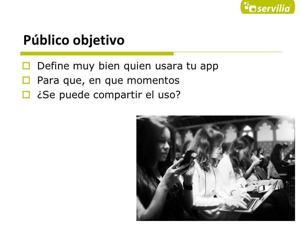 Público objetivo Define muy bien quien usara tu app