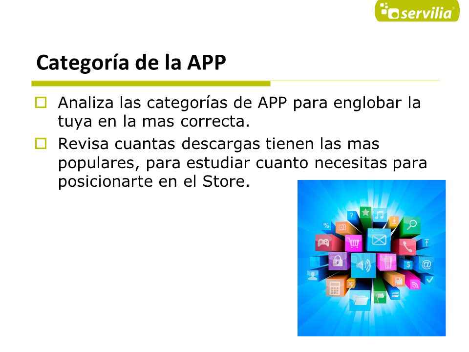 Categoría de la APP Analiza las categorías de APP para englobar la tuya en la mas correcta.