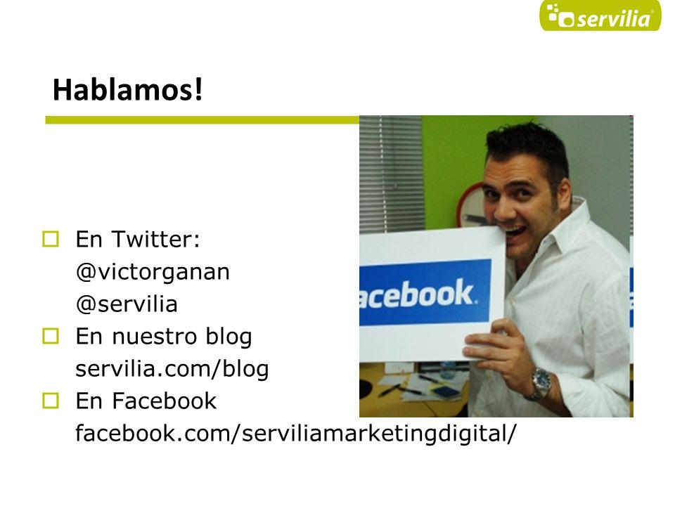 Hablamos! En Twitter: @victorganan @servilia En nuestro blog