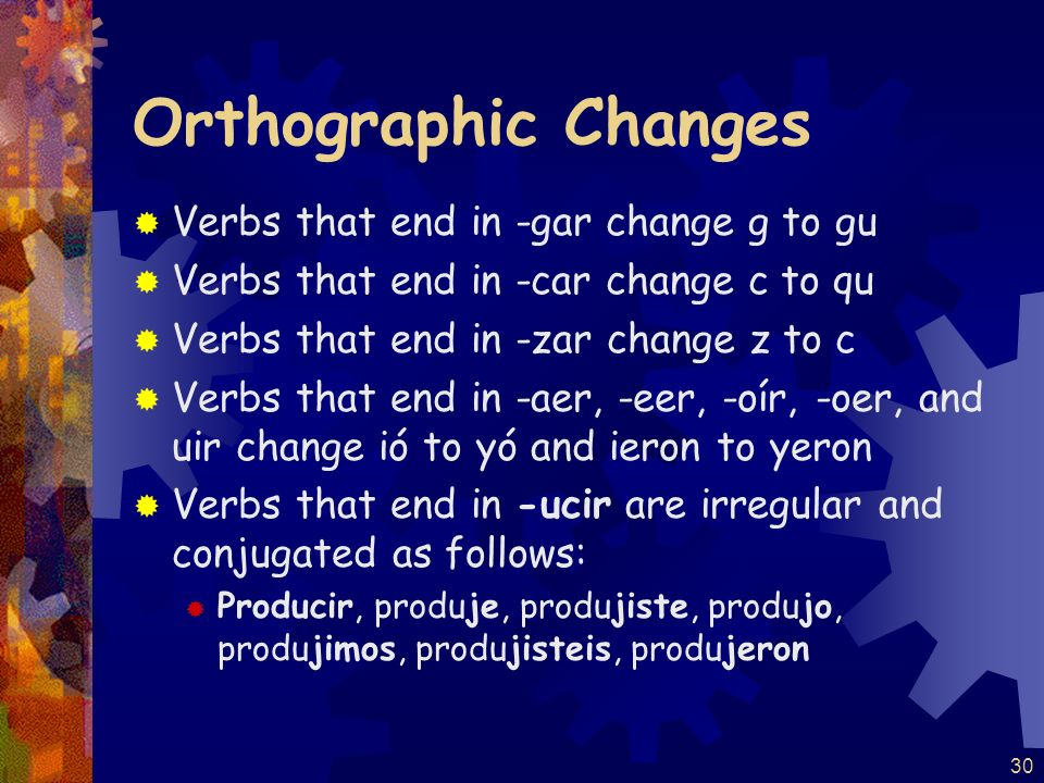 Orthographic Changes Verbs that end in -gar change g to gu
