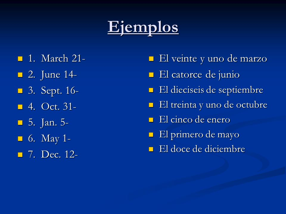 Ejemplos 1. March 21- 2. June 14- 3. Sept. 16- 4. Oct. 31- 5. Jan. 5-