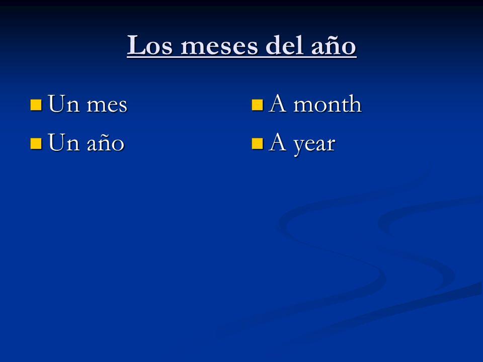 Los meses del año Un mes Un año A month A year