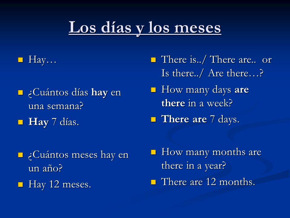 Los días y los meses Hay… ¿Cuántos días hay en una semana Hay 7 días.