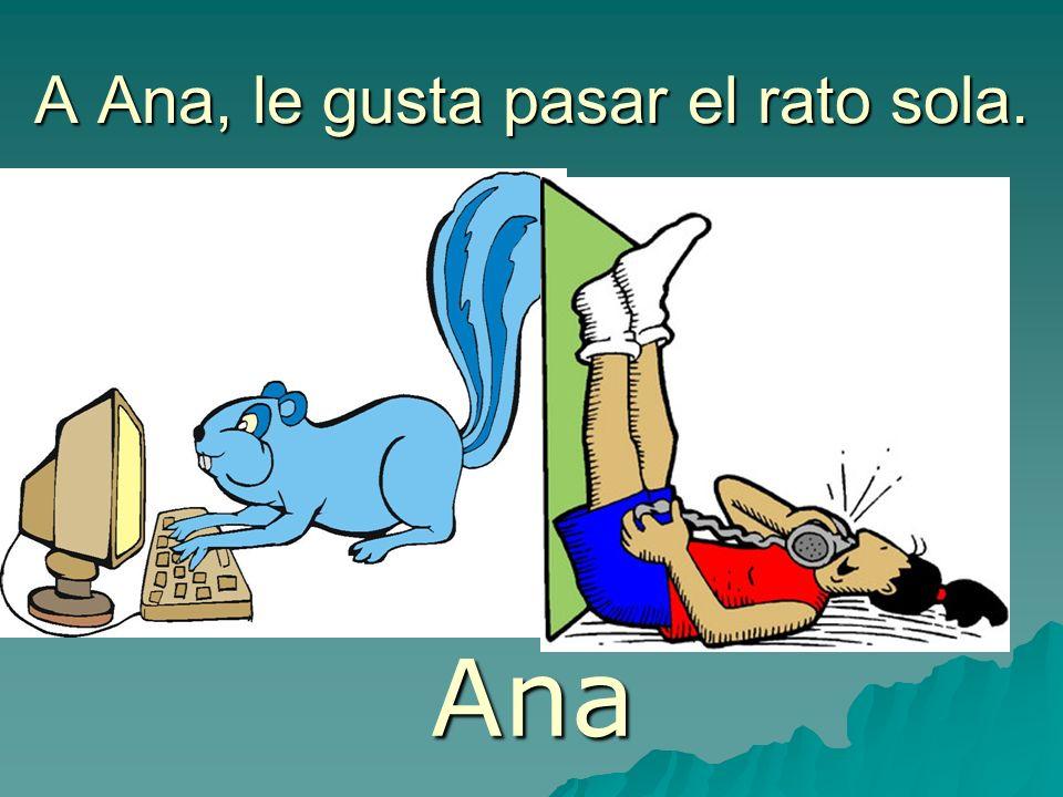 A Ana, le gusta pasar el rato sola.