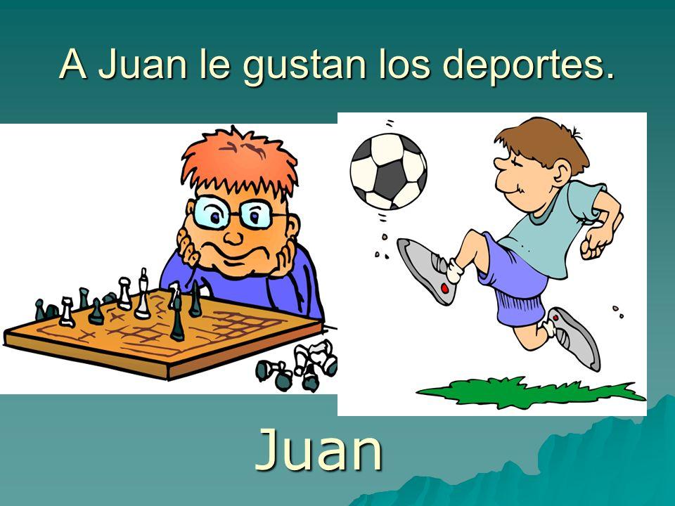 A Juan le gustan los deportes.
