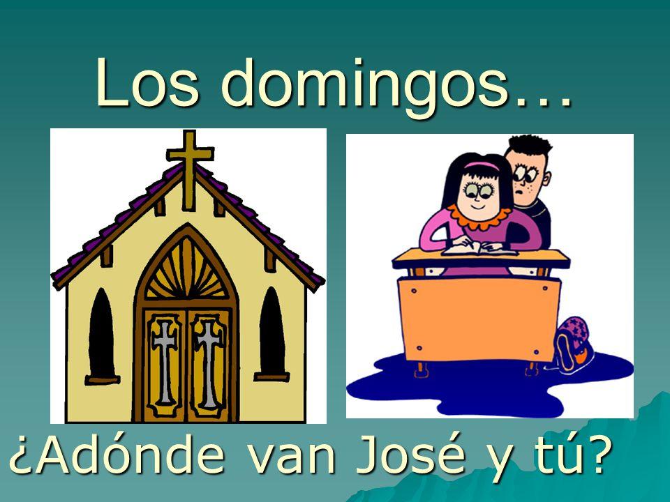 Los domingos… ¿Adónde van José y tú