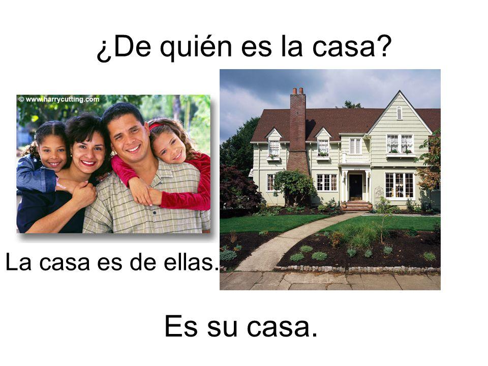 ¿De quién es la casa La casa es de ellas. Es su casa.
