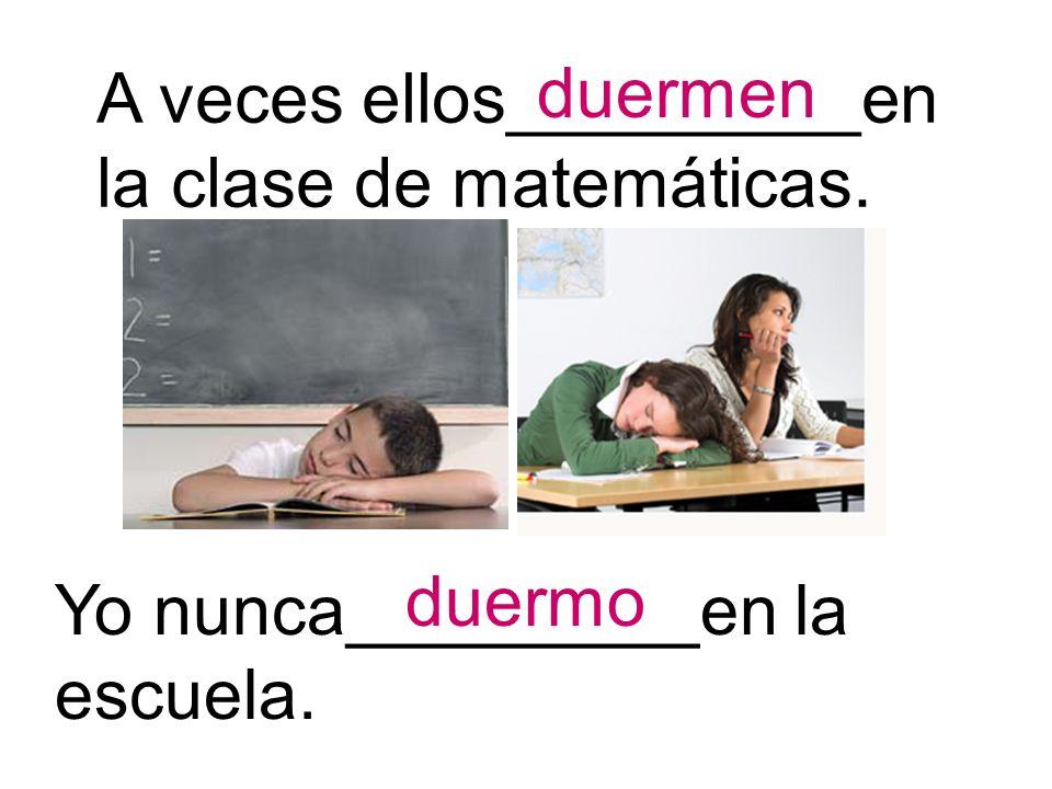 A veces ellos_________en la clase de matemáticas.