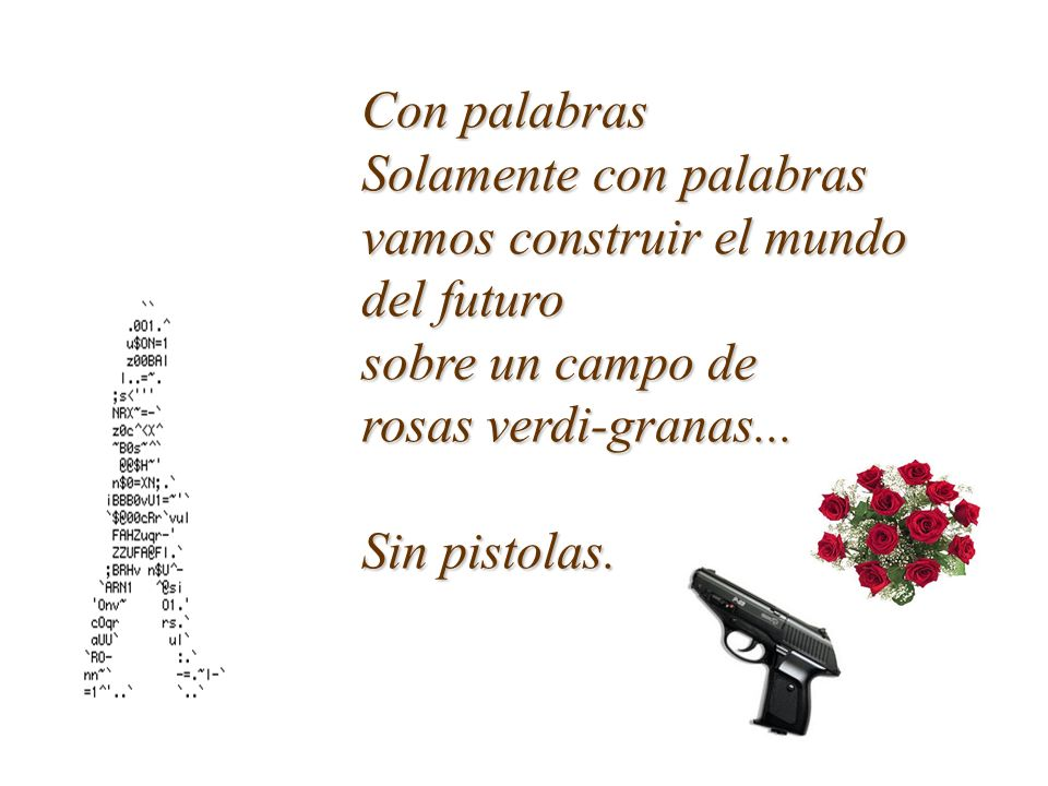 Con palabras Solamente con palabras. vamos construir el mundo. del futuro. sobre un campo de. rosas verdi-granas...