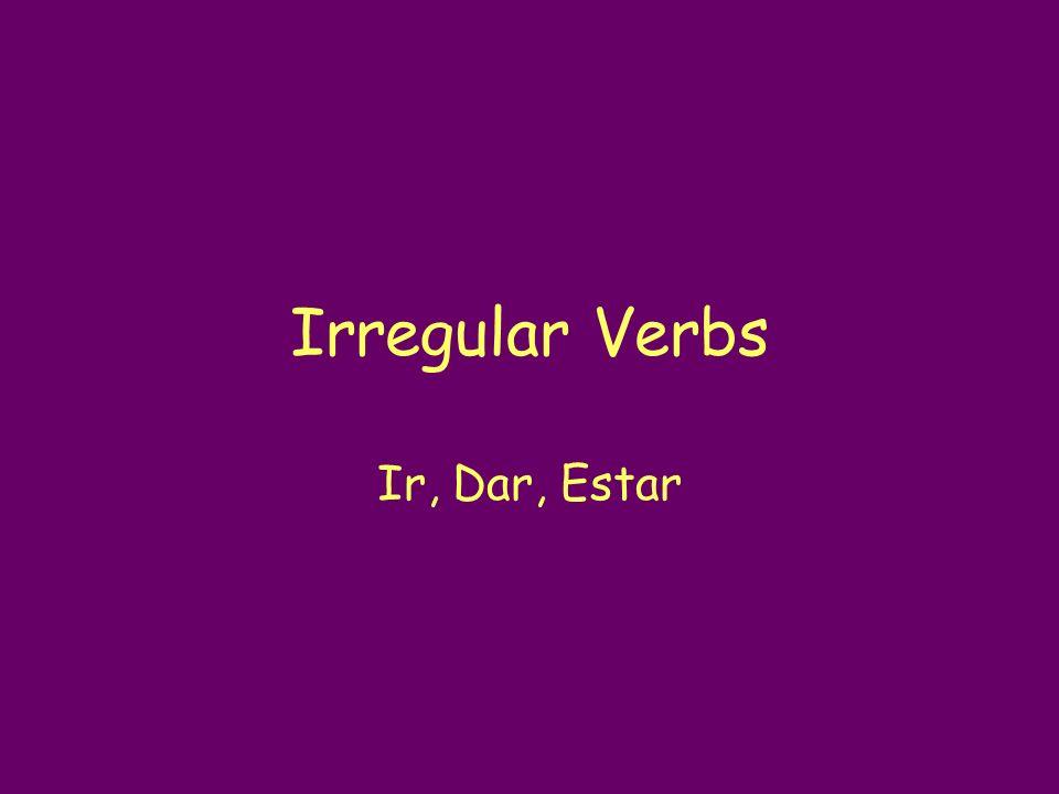 Irregular Verbs Ir, Dar, Estar