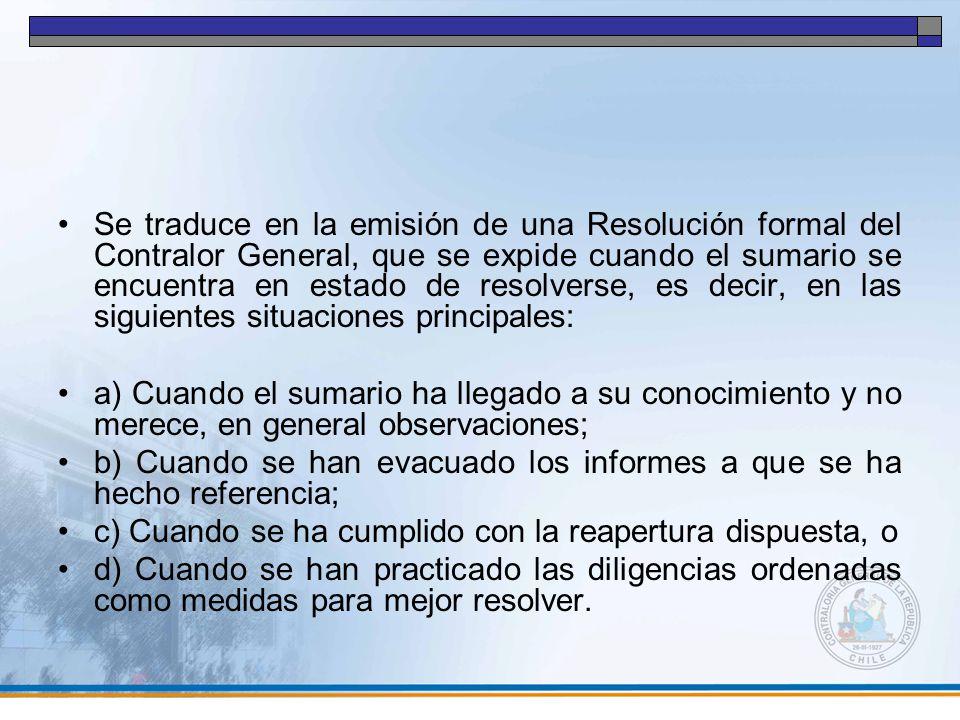 Se traduce en la emisión de una Resolución formal del Contralor General, que se expide cuando el sumario se encuentra en estado de resolverse, es decir, en las siguientes situaciones principales: