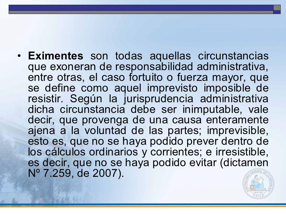 Eximentes son todas aquellas circunstancias que exoneran de responsabilidad administrativa, entre otras, el caso fortuito o fuerza mayor, que se define como aquel imprevisto imposible de resistir.