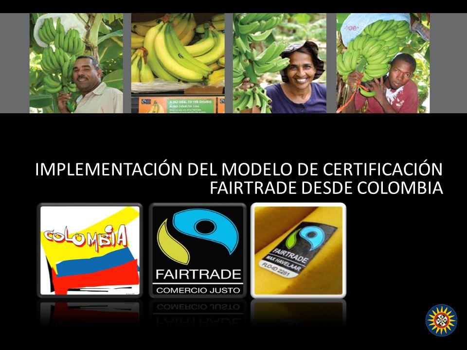 IMPLEMENTACIÓN DEL MODELO DE CERTIFICACIÓN FAIRTRADE DESDE COLOMBIA