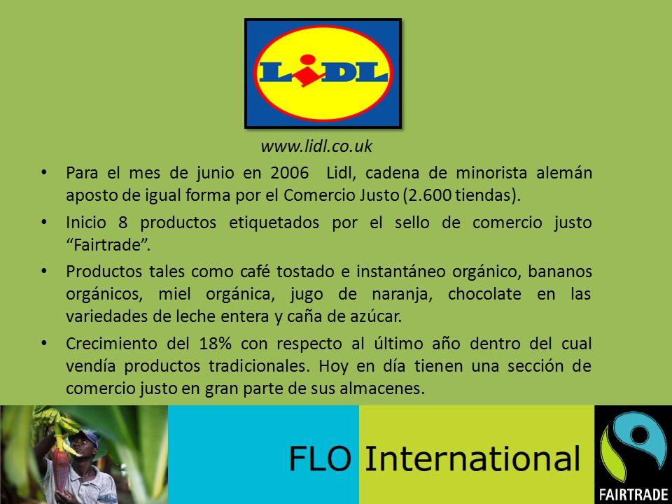 www.lidl.co.uk Para el mes de junio en 2006 Lidl, cadena de minorista alemán aposto de igual forma por el Comercio Justo (2.600 tiendas).