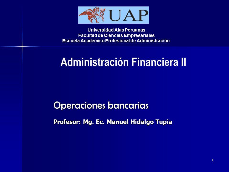 Operaciones bancarias Profesor: Mg. Ec. Manuel Hidalgo Tupia
