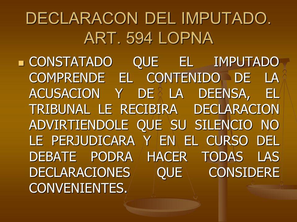 DECLARACON DEL IMPUTADO. ART. 594 LOPNA