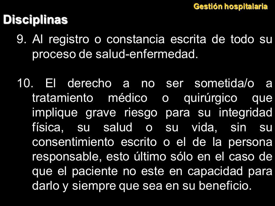 Gestión hospitalaria Disciplinas. 9. Al registro o constancia escrita de todo su proceso de salud-enfermedad.