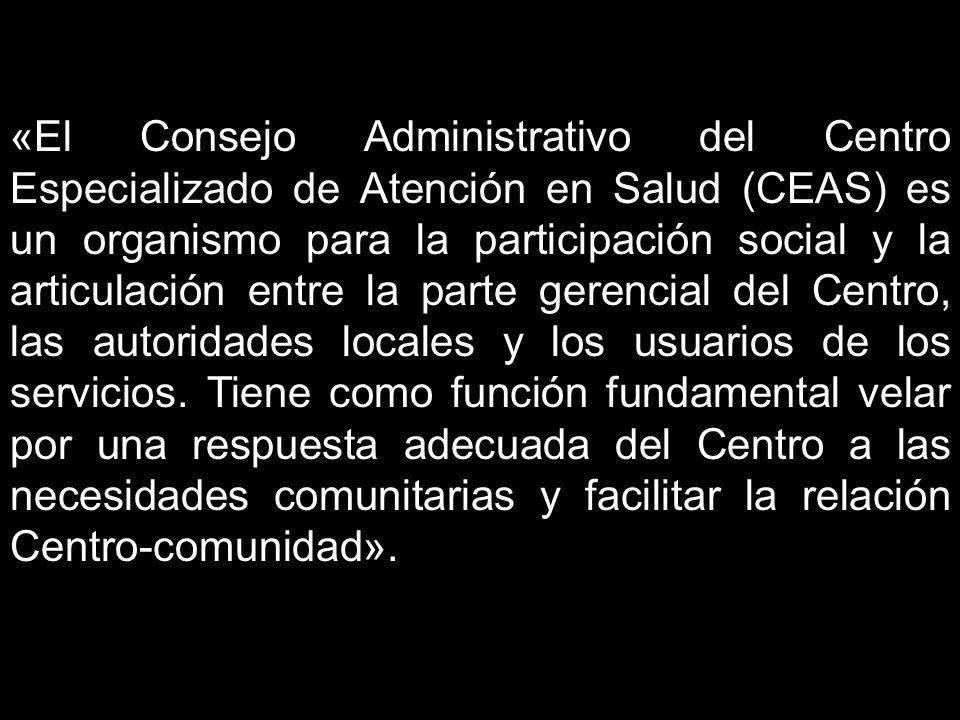 «El Consejo Administrativo del Centro Especializado de Atención en Salud (CEAS) es un organismo para la participación social y la articulación entre la parte gerencial del Centro, las autoridades locales y los usuarios de los servicios.