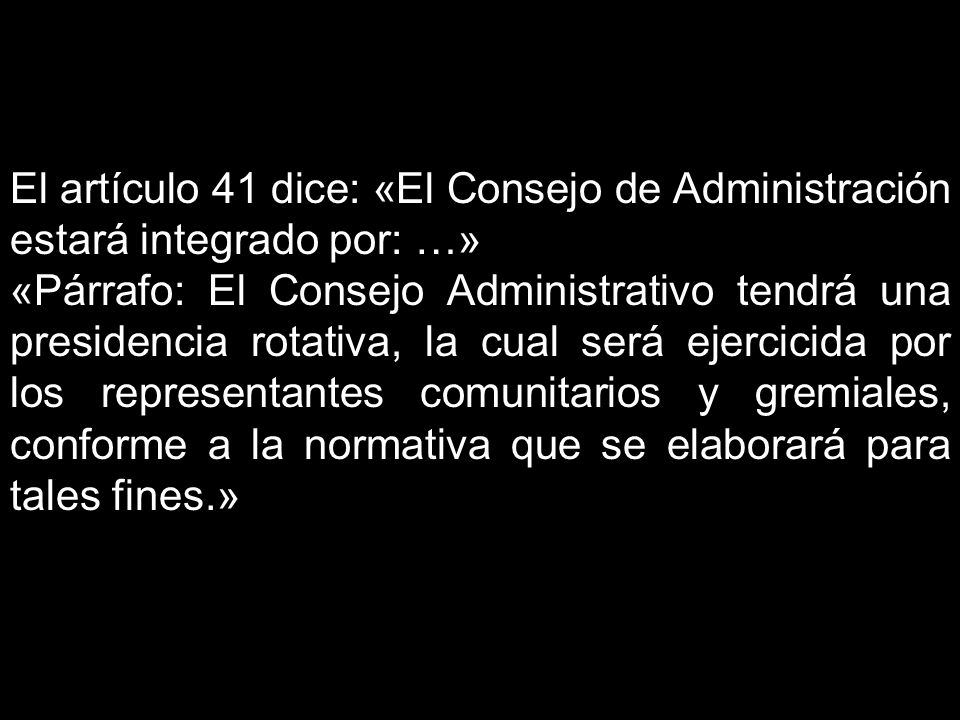 El artículo 41 dice: «El Consejo de Administración estará integrado por: …»