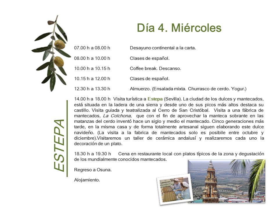 Día 4. Miércoles 07.00 h a 08.00 h Desayuno continental a la carta. 08.00 h a 10.00 h Clases de español.