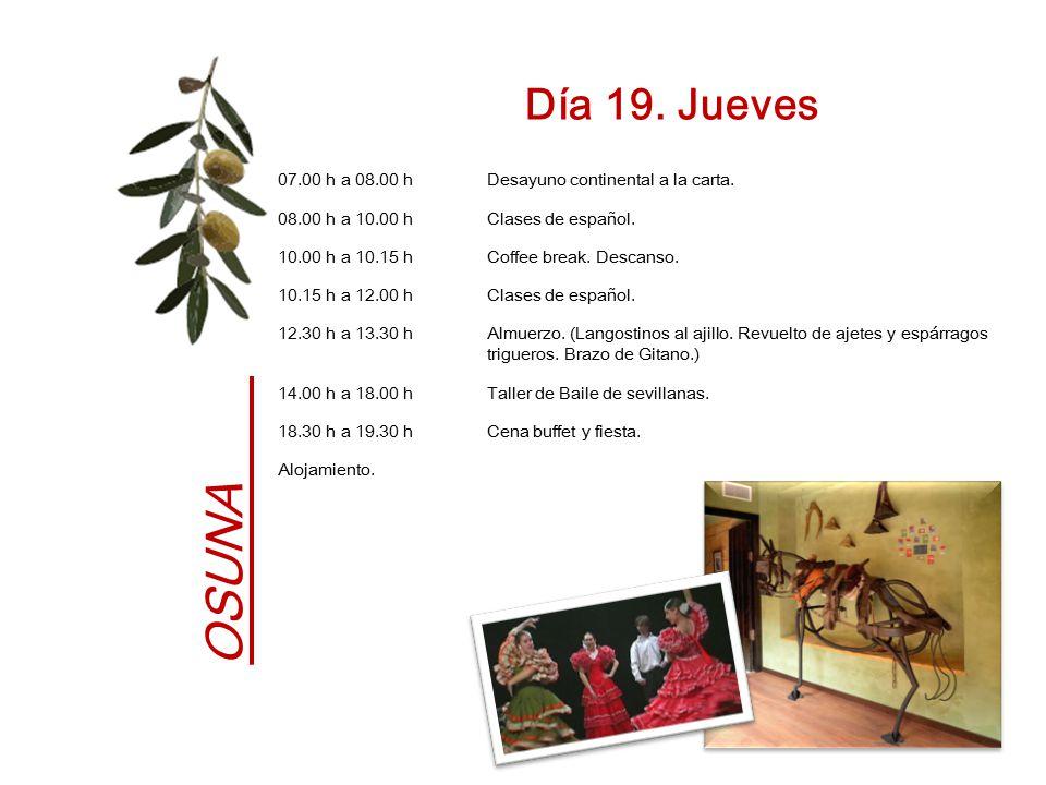 Día 19. Jueves 07.00 h a 08.00 h Desayuno continental a la carta. 08.00 h a 10.00 h Clases de español.