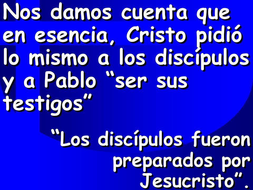 Nos damos cuenta que en esencia, Cristo pidió lo mismo a los discípulos y a Pablo ser sus testigos