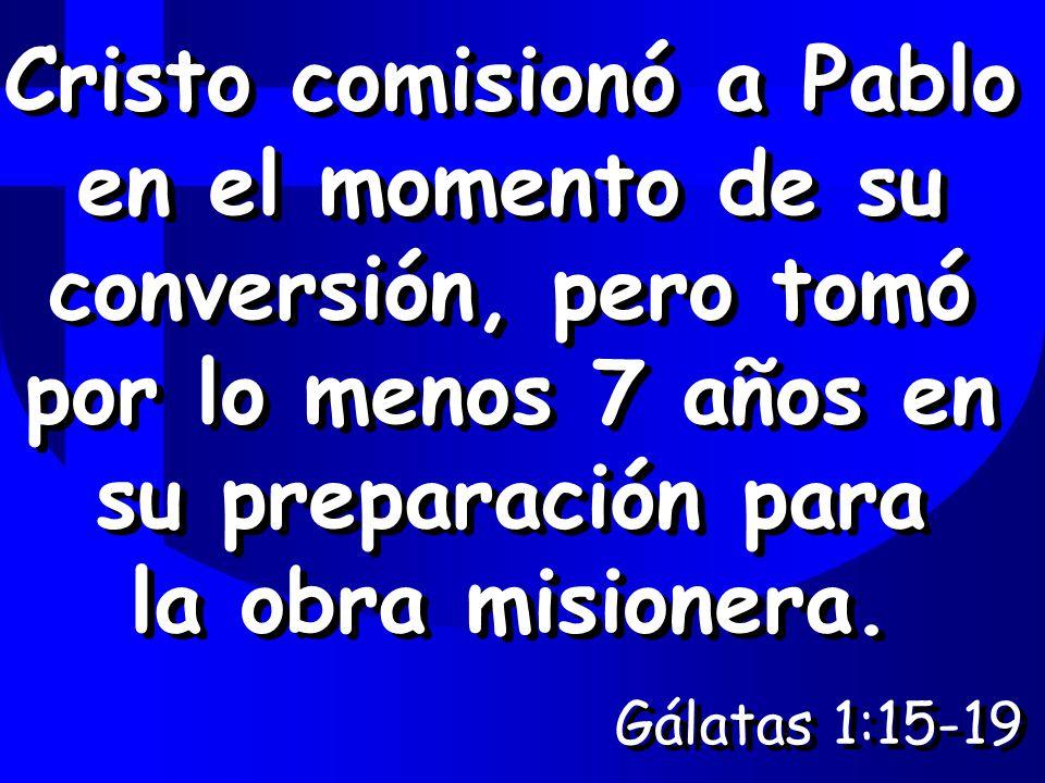 Cristo comisionó a Pablo en el momento de su conversión, pero tomó por lo menos 7 años en su preparación para la obra misionera.