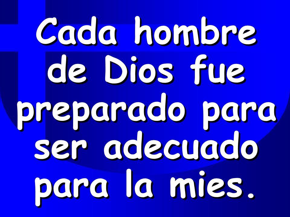 Cada hombre de Dios fue preparado para ser adecuado para la mies.
