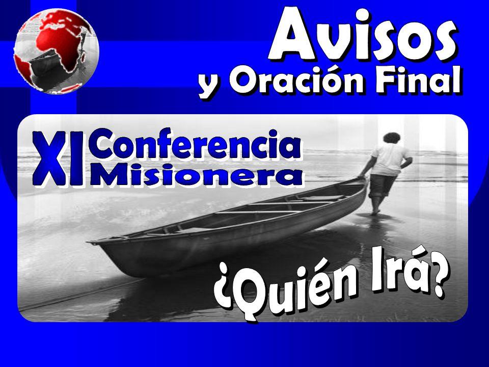 Avisos y Oración Final Conferencia Conferencia XI XI Misionera Misionera ¿Quién Irá
