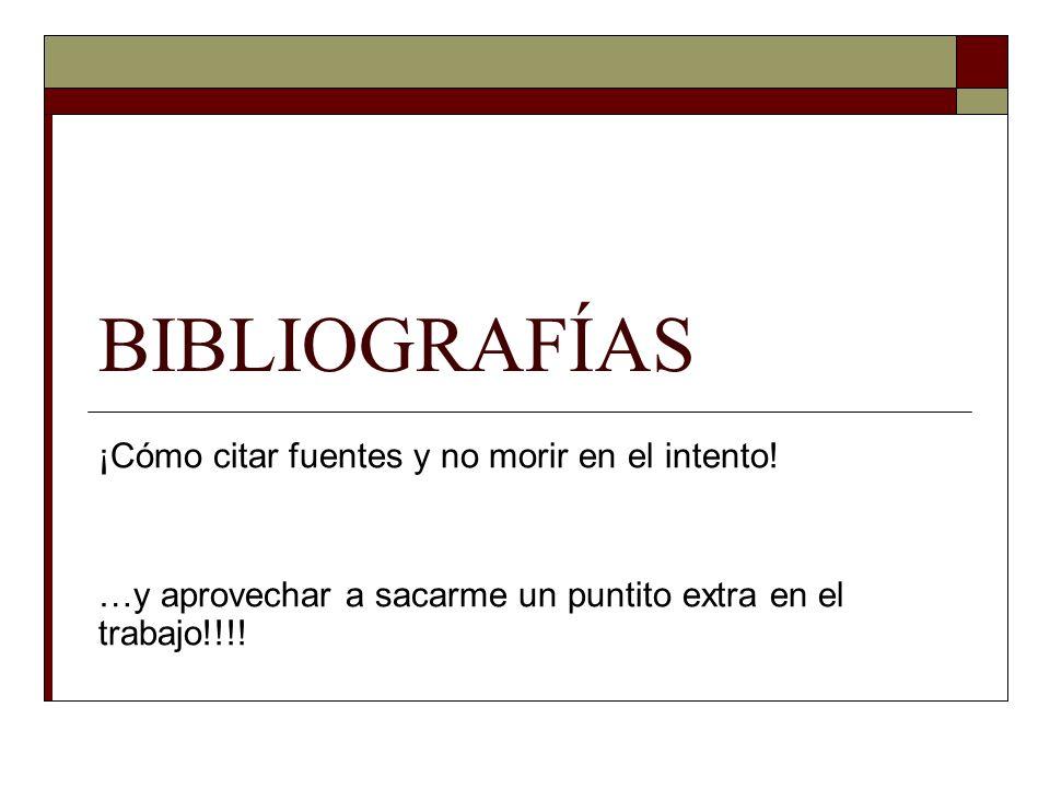 BIBLIOGRAFÍAS ¡Cómo citar fuentes y no morir en el intento!
