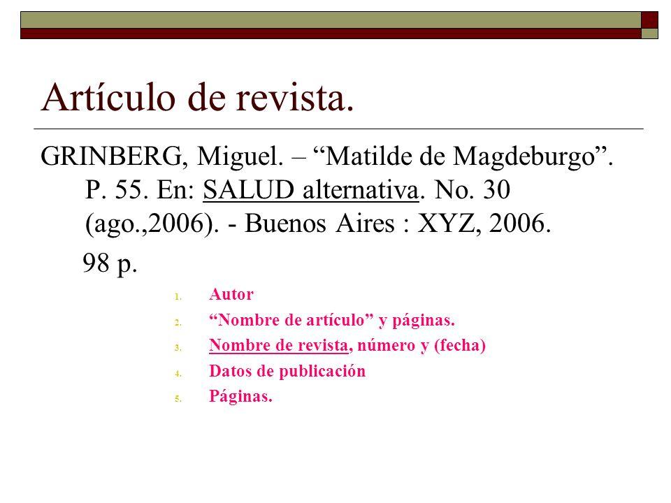 Artículo de revista. GRINBERG, Miguel. – Matilde de Magdeburgo . P. 55. En: SALUD alternativa. No. 30 (ago.,2006). - Buenos Aires : XYZ, 2006.