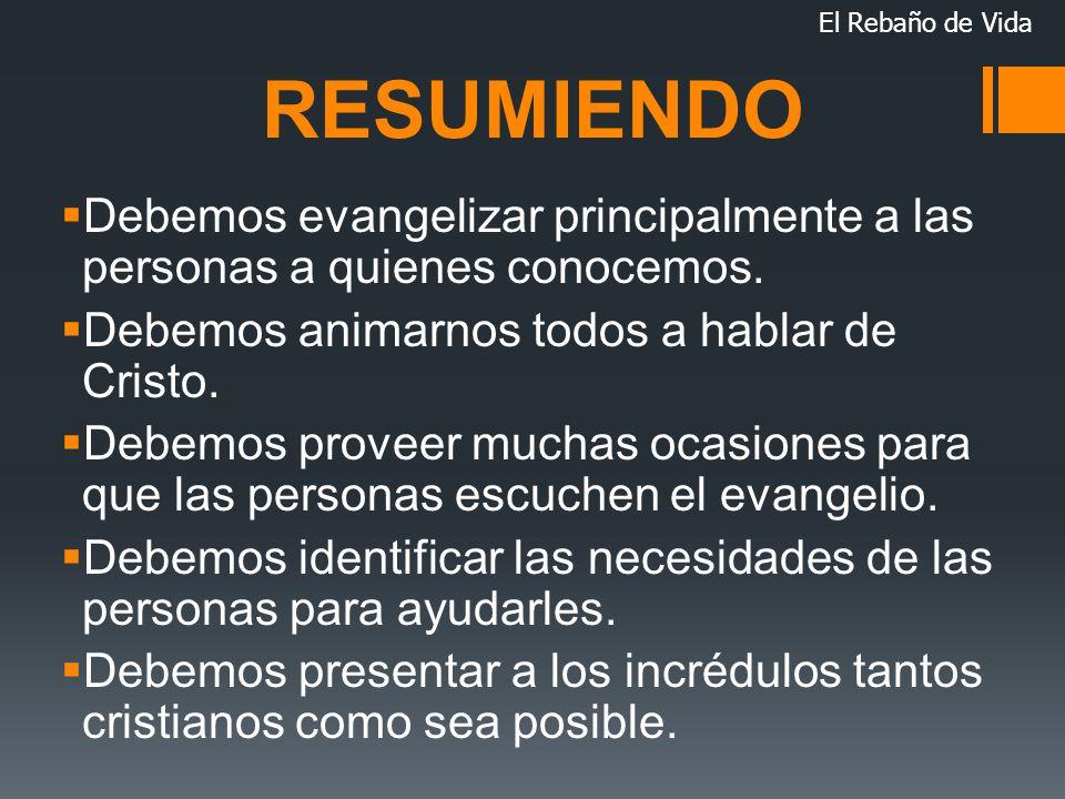 El Rebaño de Vida RESUMIENDO. Debemos evangelizar principalmente a las personas a quienes conocemos.