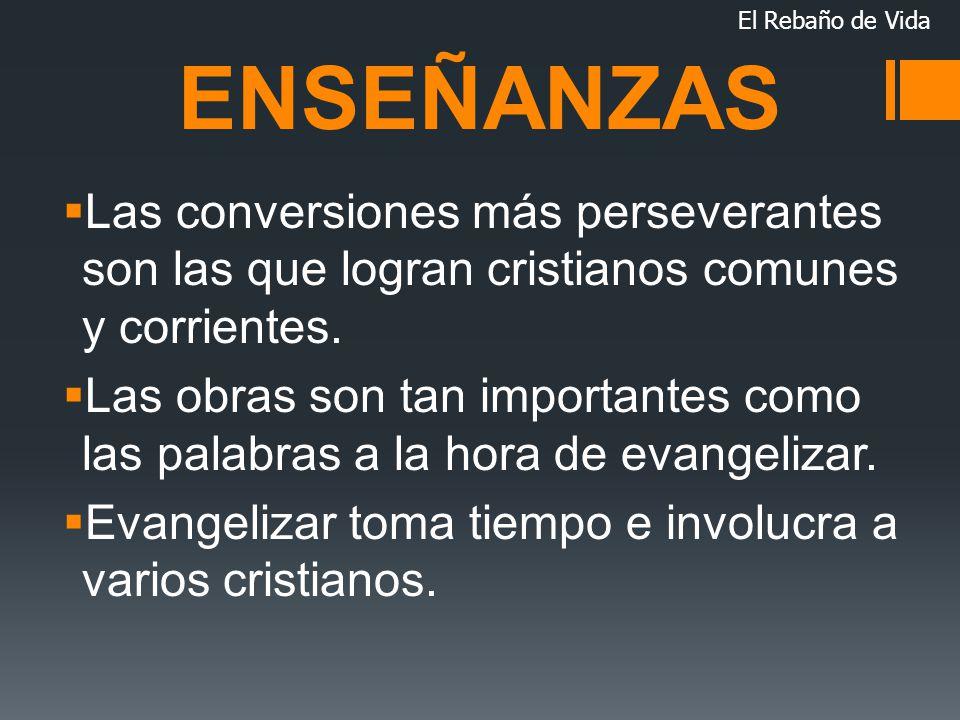 El Rebaño de Vida ENSEÑANZAS. Las conversiones más perseverantes son las que logran cristianos comunes y corrientes.