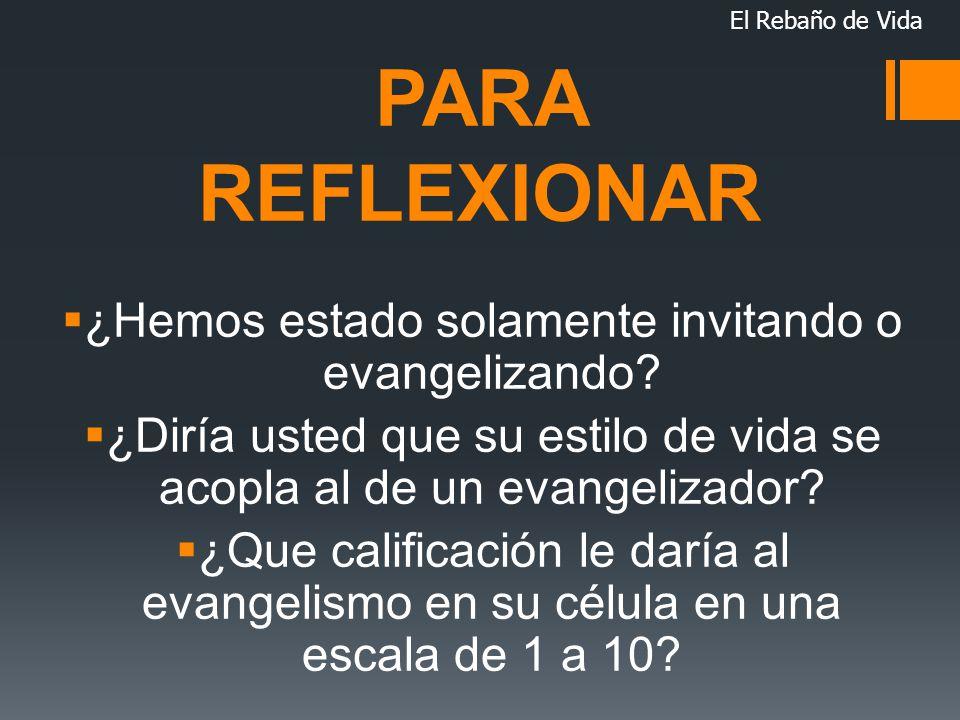 PARA REFLEXIONAR ¿Hemos estado solamente invitando o evangelizando