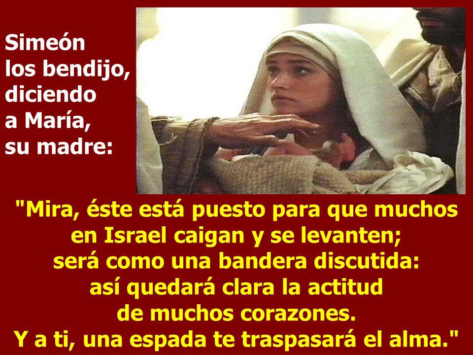 Simeón los bendijo, diciendo a María, su madre: